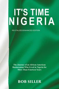 It's Time NigeriaThe Journey of an African American Businessman Who Lived in Nigeria for More Than Fourteen Years【電子書籍】[ Bob Siller ]
