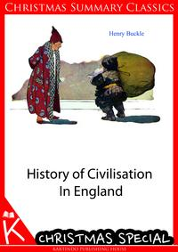 History of Civilisation In England [Christmas Summary Classics]【電子書籍】[ Henry Buckle ]