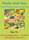 楽天Kobo電子書籍ストアで買える「Kids Learning: Fruits And Fun Teach All Fruits To Your Kids【電子書籍】[ Megs Var ]」の画像です。価格は119円になります。