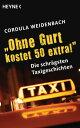 """""""Ohne Gurt kostet 50 extra!""""Die schr?gsten Taxigeschichten【電子書籍】[ Cordula Weidenbach ]"""
