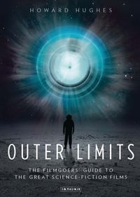 Outer LimitsThe Filmgoers' Guide to the Great Science-Fiction Films【電子書籍】[ Howard Hughes ]