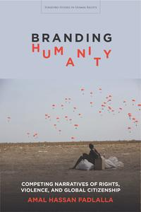 Branding HumanityCompeting Narratives of Rights, Violence, and Global Citizenship【電子書籍】[ Amal Hassan Fadlalla ]