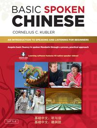 Basic Spoken ChineseAn Introduction to Speaking and Listening for Beginners (Downloadable Media and MP3 Audio Included)【電子書籍】[ Cornelius C. Kubler ]