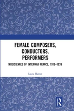 洋書, ART & ENTERTAINMENT Female Composers, Conductors, Performers: Musiciennes of Interwar France, 1919-1939 Laura Hamer