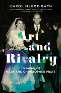 Art and RivalryThe Marriage of Mary and Christopher Pratt【電子書籍】[ Carol Bishop-Gwyn ]