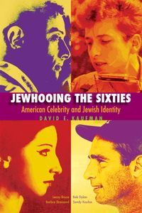 Jewhooing the SixtiesAmerican Celebrity and Jewish IdentityーSandy Koufax, Lenny Bruce, Bob Dylan, and Barbra Streisand【電子書籍】[ David E. Kaufman ]