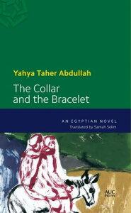 The Collar and the BraceletAn Egyptian Novel【電子書籍】[ Yahya Taher Abdullah ]