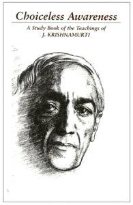 Choiceless AwarenessA Study Book Of The Teachings Of Jiddu Krishnamurti【電子書籍】[ Jidda Krishnamurti ]