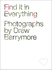 Find It in Everything【電子書籍】[ Drew Barrymore ]