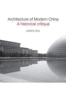 Architecture of Modern ChinaA Historical Critique【電子書籍】[ Jianfei Zhu ]