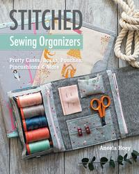 Stitched Sewing OrganizersPretty Cases, Boxes, Pouches, Pincushions & More【電子書籍】[ Aneela Hoey ]
