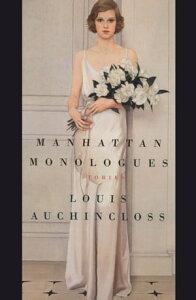 Manhattan MonologuesStories【電子書籍】[ Louis Auchincloss ]
