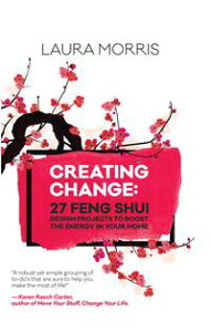 Creating Change27 Feng Shui Design Projects to Boost the Energy in Your Home【電子書籍】[ Laura Morris ]