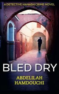 Bled DryA Novel【電子書籍】[ Abdelilah Hamdouchi ]