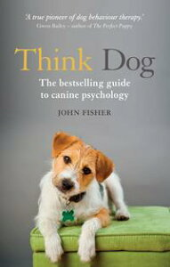Think DogThe bestselling guide to canine psychology【電子書籍】[ John Fisher ]