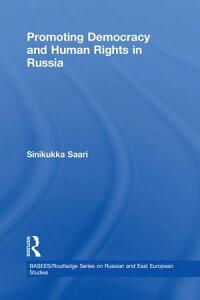 Promoting Democracy and Human Rights in Russia【電子書籍】[ Sinikukka Saari ]