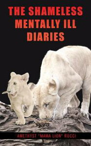 The Shameless Mentally Ill Diaries【電子書籍】[ Amethyst Rucci ]