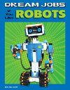 Dream Jobs If You Like Robots【電子書籍】[ Amie Jane Leavitt ]