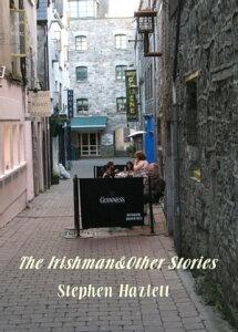 The Irishman&Other Stories【電子書籍】[ Stephen Hazlett ]