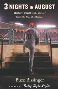 3 Nights in AugustStrategy, Heartbreak, and Joy Inside the Mind of a Manager【電子書籍】[ Buzz Bissinger ]