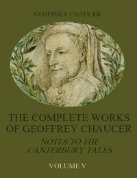 The Complete Works of Geoffrey Chaucer : Notes to the Canterbury Tales, Volume V (Illustrated)【電子書籍】[ Geoffrey Chaucer ]