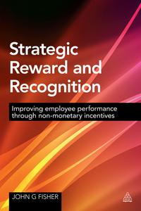Strategic Reward and RecognitionImproving Employee Performance Through Non-monetary Incentives【電子書籍】[ John G Fisher ]