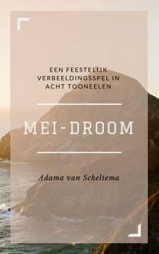 Mei-droom (Ge?llustreerd)Een feestelijk verbeeldingsspel in acht tooneelen【電子書籍】[ Adama van Scheltema ]