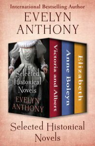 Selected Historical NovelsVictoria and Albert, Anne Boleyn, and Elizabeth【電子書籍】[ Evelyn Anthony ]