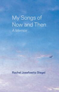 My Songs of Now and ThenA Memoir【電子書籍】[ Rachel J Siegel ]