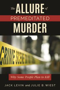 The Allure of Premeditated MurderWhy Some People Plan to Kill【電子書籍】[ Jack Levin ]