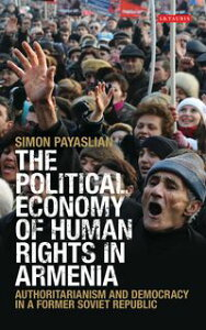 The Political Economy of Human Rights in ArmeniaAuthoritarianism and Democracy in a Former Soviet Republic【電子書籍】[ Simon Payaslian ]