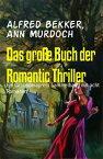 Das gro?e Buch der Romantic ThrillerEin Cassiopeiapress Sammelband mit acht Romanen【電子書籍】[ Alfred Bekker ]
