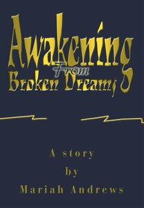 Awakening from Broken Dreams【電子書籍】[ Mariah Andrews ]