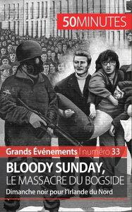 Bloody Sunday, le massacre du BogsideDimanche noir pour l'Irlande du Nord【電子書籍】[ Pierre Brassart ]