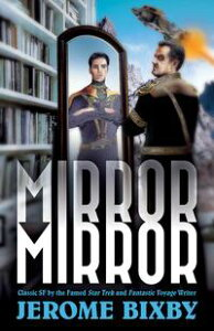 Mirror, Mirror: Classic SF Stories by the Star Trek and Fantastic Voyage Author【電子書籍】[ Jerome Bixby ]