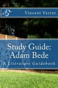 Study Guide: Adam Bede【電子書籍】[ Dr. Vincent Verret ]