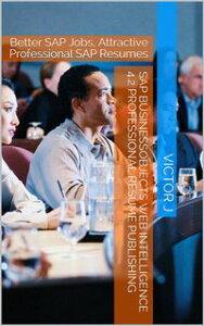 SAP BusinessObjects Web Intelligence 4.2 Professional Resume PublishingBetter SAP Jobs, Attractive Professional SAP Resumes【電子書籍】[ eBook Universe ]