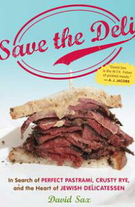 Save the DeliIn Search of Perfect Pastrami, Crusty Rye, and the Heart of Jewish Delicatessen【電子書籍】[ David Sax ]