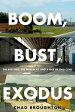 Boom, Bust, ExodusThe Rust Belt, the Maquilas, and a Tale of Two Cities【電子書籍】[ Chad Broughton ]