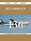 Jet Airways 136 Success Secrets - 136 Most Asked Questions On Jet Airways - What You Need To Know【電子書籍】[ Bruce Weeks ]
