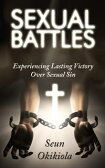 Sexual BattlesExperiencing Lasting Victory Over Sexual Sin【電子書籍】[ Seun Okikiola ]