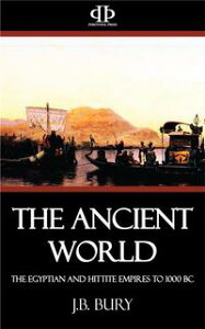 The Ancient WorldThe Egyptian and Hittite Empires to 1000 BC【電子書籍】[ J.b. Bury ]