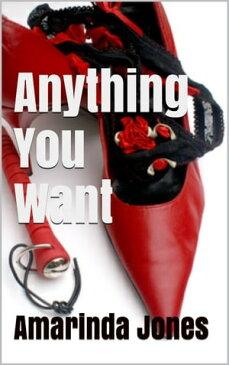 Anything You Want【電子書籍】[ Amarinda Jones ]