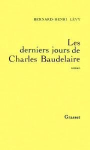 Les derniers jours de Charles Baudelaire【電子書籍】[ Bernard-Henri L?vy ]
