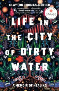 Life in the City of Dirty WaterA Memoir of Healing【電子書籍】[ Clayton Thomas-Muller ]