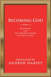 Becoming God108 Epigrams from the Cherubinic Pilgrim by Angelus Silesius【電子書籍】[ Andrew Harvey ]