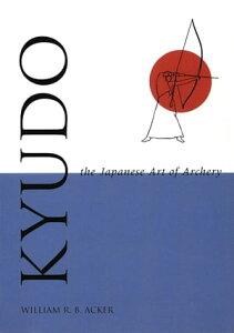 Kyudo The Japanese Art of Archery【電子書籍】[ William Acker ]