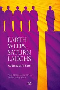 Earth Weeps, Saturn LaughsAn Omani Novel【電子書籍】[ Abdulaziz Al Farsi ]