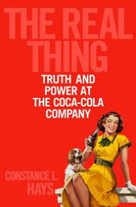 The Real ThingTruth and Power at the Coca-Cola Company【電子書籍】[ Constance L. Hays ]