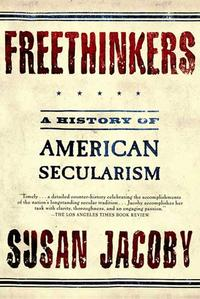 FreethinkersA History of American Secularism【電子書籍】[ Susan Jacoby ]